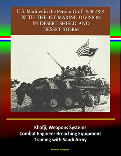 With the 1st Marine Division in Desert Shield and Desert Storm - U.S. Marines in the Persian Gulf, 1990-1991 - Khafji, Weapons Systems, Combat Engineer Breaching Equipment, Training with Saudi Army