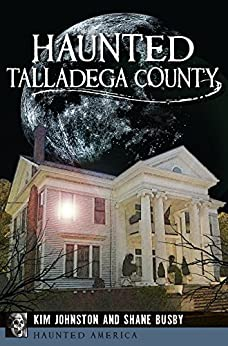Haunted Talladega County (Haunted America) by [Kim Johnston, Shane Busby]