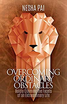 Overcoming Ordinary Obstacles: Boldly Claiming the Facets of an Extraordinary Life by [Nesha Pai]