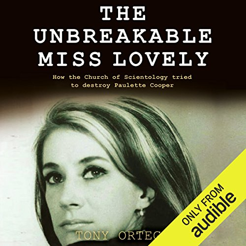 The Unbreakable Miss Lovely     How the Church of Scientology Tried to Destroy Paulette Cooper              By:                                                                                                                                 Tony Ortega                               Narrated by:                                                                                                                                 Tony Ortega                      Length: 10 hrs and 4 mins     219 ratings     Overall 4.4