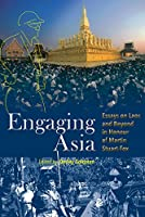 Engaging Asia: Essays on Laos and Beyond in Honour of Martin Stuart-Fox (Nias - Nordic Institute of Asian Studies Studies in Asian Topics)
