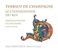 La Chansonnier Du Roi: Courtly Love & Chivalry of