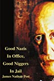 Good Nazis In Office, Good Niggers In Jail - James Nathan Post