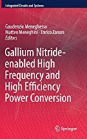 Gallium Nitride-enabled High Frequency and High Efficiency Power Conversion (Integrated Circuits and Systems)