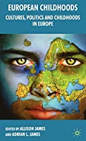 European Childhoods: Cultures, Politics and Childhoods in Europe
