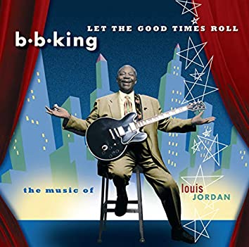 Let The Good Times Roll: The Music Of Louis Jordan