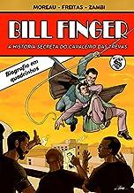 Bill Finger - A História Secreta Do Cavaleiro Das Trevas - Exclusivo Amazon