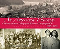 An American Phoenix: A History of Storer College from Slavery to Desegregation 1865-1955