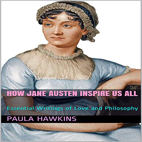 How Jane Austen Inspire Us All: Essential Writings of Love and Philosophy                   Autor:                                                                                                                                 Paula Hawkins                               Sprecher:                                                                                                                                 Jane Daring                      Spieldauer: 1 Std. und 21 Min.     Noch nicht bewertet     Gesamt 0,0