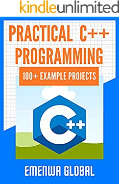 Practical C++ Programming Projects: 100 C++ programming practices for absolute beginners to excel in the industry
