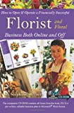 How to Open and Operate a Financially Successful Florist and Floral Business Both On-Line and Off (How to Open & Operate a ...)