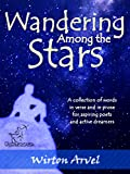 Wandering Among the Stars: A Poetic Story with Prose Poems & Inspirational Quotes (English Poetry Anthology - Poetry Collection & Poet Biography)