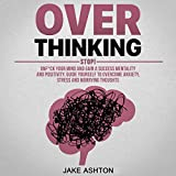 Overthinking: Stop! Unf--k Your Mind and Gain...