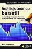 Análisis técnico bursátil: Aplicando gráficos e indicadores para rentabilizar sus inversiones