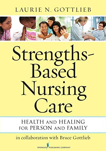 Compare Textbook Prices for Strengths-Based Nursing Care: Health And Healing For Person And Family 1 Edition ISBN 9780826195869 by Gottlieb PhD  RN, Laurie N.