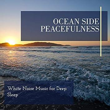 Ocean Side Peacefulness - White Noise Music for Deep Sleep