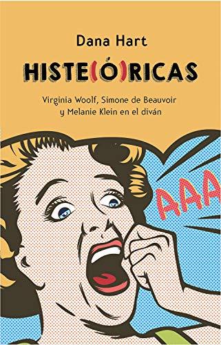 Histe(ó)ricas: Virginia Woolf, Simone de Beauvoir y Melanie Klein al diván
