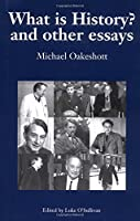What is History? And Other Essays: Selected Writings (Michael Oakeshott Selected Writings)