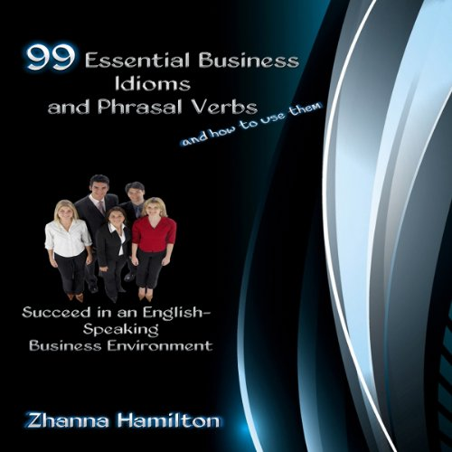 99 Essential Business Idioms and Phrasal Verbs audiobook cover art