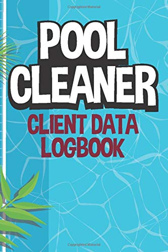 Pool Cleaner: Client Data Logbook with Pool Maintenance Checklist to Write In | Daily Inspection Record Notebook Journal with Bi-Hourly Water Tests Pages