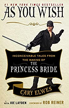 As You Wish: Inconceivable Tales from the Making of The Princess Bride by [Cary Elwes, Joe Layden, Rob Reiner]