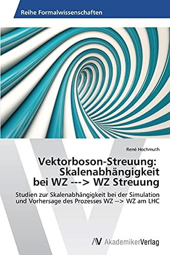 Vektorboson-Streuung: Skalenabhängigkeit bei WZ -> WZ Streuung: Studien zur Skalenabhängigkeit bei der Simulation und Vorhersage des Prozesses WZ --> WZ am LHC