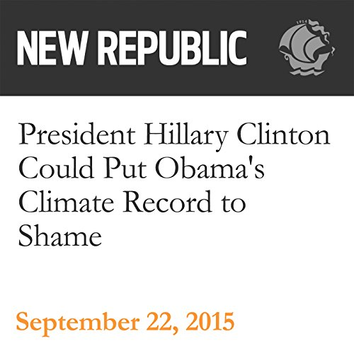 President Hillary Clinton Could Put Obama's Climate Record to Shame audiobook cover art