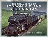 The Final Years of London Midland Region Steam: A Pictorial Tribute (English Edition)