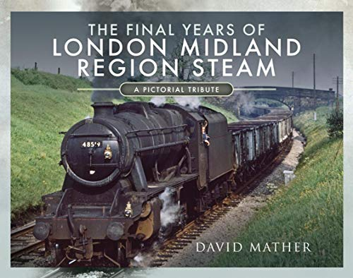 The Final Years of London Midland Region Steam: A Pictorial Tribute