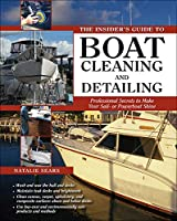 The Insider's Guide to Boat Cleaning and Detailing: Professional Secrets to Make Your Sailboat or Powerboat Shine (Insiders Guides)