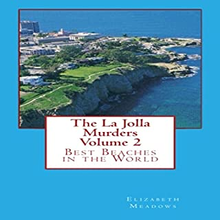 Best Beaches in the World     The La Jolla Murders Volume 2              By:                                                                                                                                 Elizabeth Meadows                               Narrated by:                                                                                                                                 Gary Roelofs                      Length: 35 mins     13 ratings     Overall 4.7