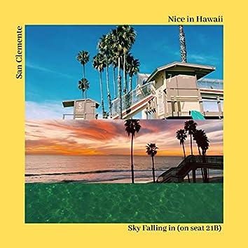 Nice in Hawaii / San Clemente / Sky Falling in (On Seat 21b)