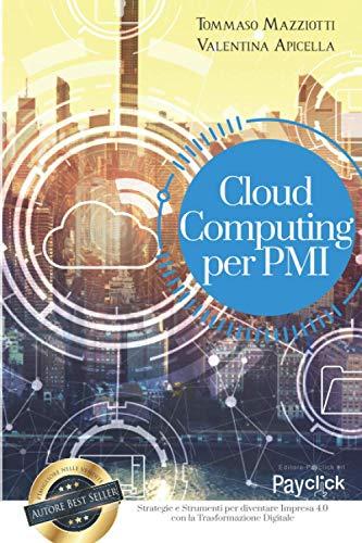 Cloud Computing per PMI: Strategie e Strumenti per diventare Impresa 4.0 con la Trasformazione Digitale