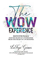 The WOW Experience From the heart of a worshipper to the heart of a worshipper