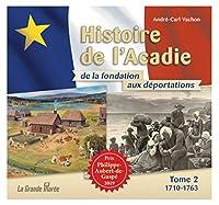 Histoire de l'Acadie - Tome 2: 1710-1763: De la fondation aux déportations