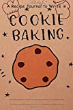 "Cookie Baking : A recipe journal to write in: A journal for to record your homemade cooking recipe , size 6x9"" : 80 pages (35 recipes) (my homemade bakery recipes)"