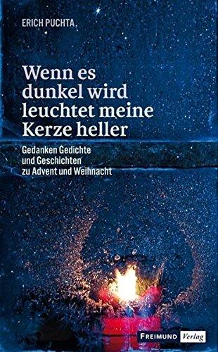 Wenn es dunkel wird leuchtet meine Kerze heller: Gedanken Gedichte und Geschichten zu Advent und Weihnacht