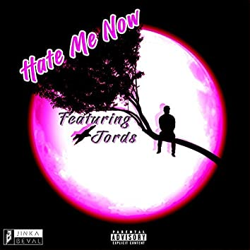 Hate Me Now (feat. Jords)