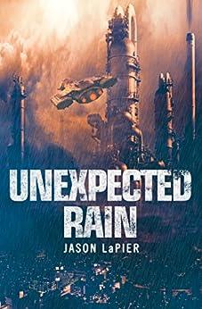 Unexpected Rain (The Dome Trilogy, Book 1) by [Jason LaPier]