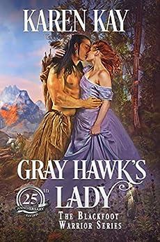 Gray Hawk's Lady (Blackfoot Warriors Book 1) by [Karen Kay]