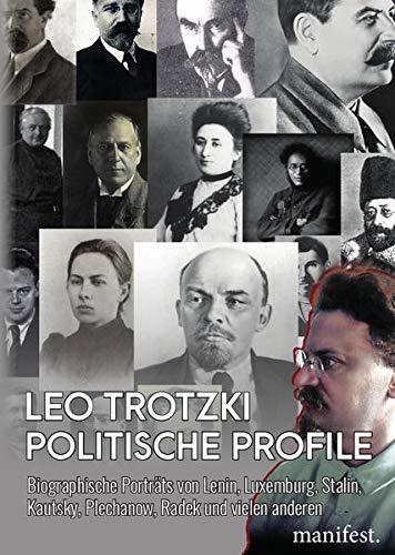 Politische Profile: Biographische Porträts von Lenin, Luxemburg, Stalin, Kautsky, Plechanow, Radek und vielen anderen und vielen anderen (Geschichte des Widerstands)