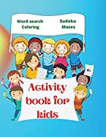 Activity Book for Kids: Amazing Activity Book for Kids 6+ Fun Kids Workbook Word Search, Coloring Pages, Maze, Sudoku
