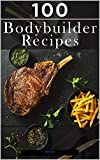 100 Bodybuilder Recipes (English Edition)