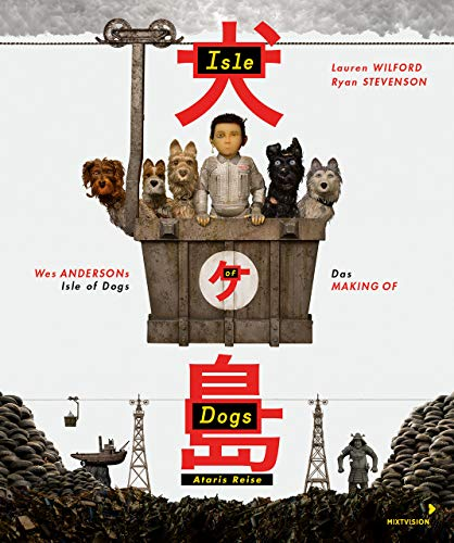 Wes Andersons Isle of Dogs - Ataris Reise: Das Making of