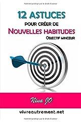 12 ASTUCES POUR CRÉER DE NOUVELLES HABITUDES: OBJECTIF MINCEUR Broché