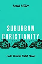 Suburban Christianity: God's Work in Unhip Places