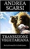 Transizione Vegetariana: Per La Pecora Che Si Crede Leone (Italian Edition)