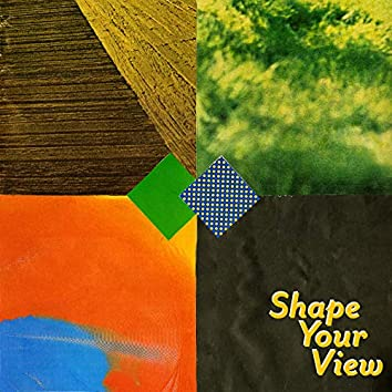 Shape Your View