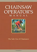 Chainsaw Operator's Manual: The Safe Use of Chainsaws, Sixth Edition