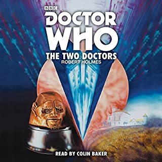 Doctor Who: The Two Doctors     A 6th Doctor novelisation              By:                                                                                                                                 Robert Holmes                               Narrated by:                                                                                                                                 Colin Baker                      Length: 5 hrs and 22 mins     2 ratings     Overall 4.5